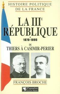 La IIIe République. Volume 1, 1870-1895, de Thiers à Casimir-Perier