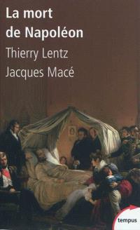 La mort de Napoléon : mythes, légendes et mystères