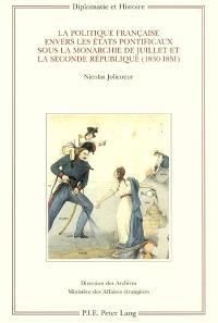 La politique française envers les Etats pontificaux sous la monarchie de Juillet et la seconde République, 1830-1851