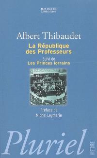 La République des professeurs; Suivi de Les princes lorrains