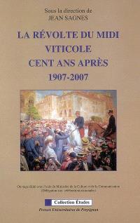 La révolte du Midi viticole cent ans après, 1907-2007 : actes des XVIIIes Rencontres de Béziers, les 12 et 13 octobre 2007 au Palais des congrès de Béziers