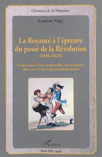 La royauté à l'épreuve du passé de la Révolution (1816-1820) : l'expérience d'une monarchie représentative dans une France postrévolutionnaire