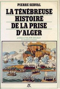 La Ténébreuse histoire de la prise d'Alger