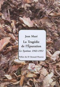 La tragédie de l'épuration : le système, 1943-1951