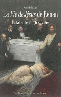 La vie de Jésus de Renan : la fabrique d'un best-seller
