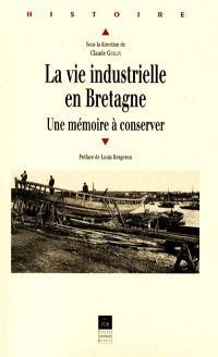 La vie industrielle en Bretagne : une mémoire à préserver : colloque national, auditorium de l'ancien couvent des Urbanistes de Fougères, 2-4 déc. 1999