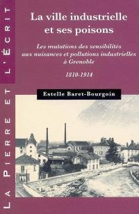 La ville industrielle et ses poisons : les mutations des sensibilités aux nuisances et pollutions industrielles à Grenoble, 1810-1914