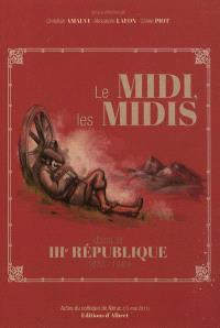 Le Midi, les midis dans la IIIe République (1870-1940) : actes du colloque de Nérac (13 mai 2011)