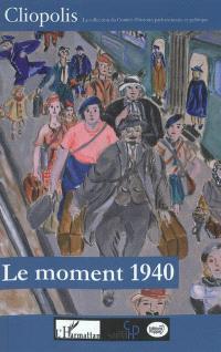 Le moment 1940 : effondrement national et réalités locales : actes du colloque international d'Orléans, les 18 et 19 novembre 2010