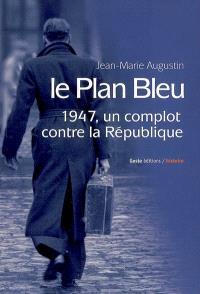 Le plan bleu : 1947, un complot contre la République
