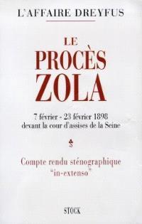 Le procès Zola : devant la cour d'assises de la Seine, 7 février-23 février 1898 : compte rendu sténographique in extenso et documents annexes