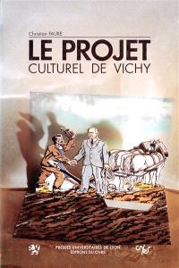 Le Projet culturel de Vichy : folklore et révolution nationale, 1940-1944