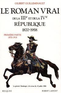Le Roman vrai de la IIIe et de la IVe République : 1870-1958. Volume 1, 1870-1918