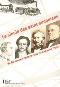 Le siècle des saint-simoniens : du Nouveau christianisme au canal de Suez