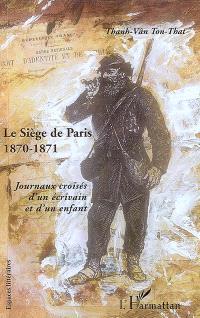 Le siège de Paris (20 septembre 1870-30 janvier 1871) : journaux croisés d'un écrivain et d'un enfant