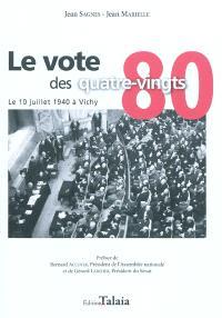 Le vote des quatre-vingts : le 10 juillet 1940 à Vichy