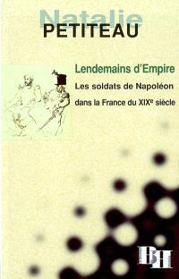 Lendemains d'Empire : les soldats de Napoléon dans la France du XIXe siècle