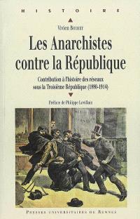 Les anarchistes contre la République, 1880 à 1914 : contribution à l'histoire des réseaux sous la Troisième République