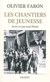Les chantiers de jeunesse : avoir 20 ans sous Pétain
