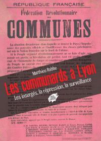 Les communards à Lyon : les insurgés, la répression, la surveillance