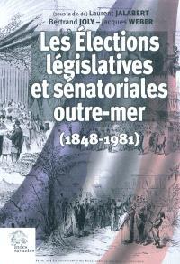 Les élections législatives et sénatoriales outre-mer (1848-1981)