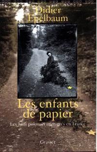 Les enfants de papier : les juifs de Pologne immigrés en France jusqu'en 1940