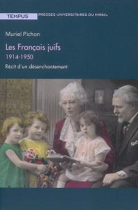 Les Français juifs, 1914-1950 : récit d'un désenchantement