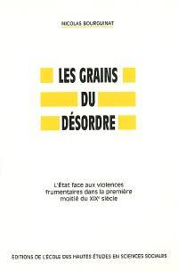 Les grains du désordre : l'Etat face aux violences frumentaires dans la première moitié du XIXe siècle
