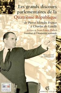 Les grands discours parlementaires de la IVe République : de Pierre Mendès France à Charles de Gaulle 1945-1958
