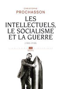 Les Intellectuels, le socialisme et la guerre : 1900-1938