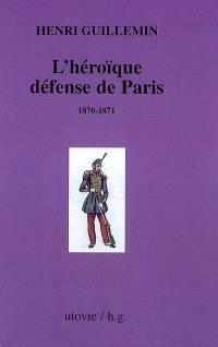 Les origines de la Commune. Volume 2, L'héroïque défense de Paris : 1870-1871
