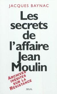 Les secrets de l'affaire Jean Moulin : contexte, causes et circonstances