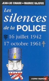 Les silences de la Police : 16 juillet 1942-17 octobre 1961