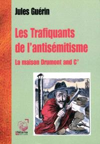 Les trafiquants de l'antisémitisme : la maison Drumont and Co
