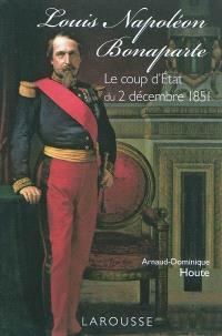 Louis Napoléon Bonaparte : le coup d'Etat du 2 décembre 1851