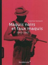 Maquis noirs et faux maquis : 1943-1947