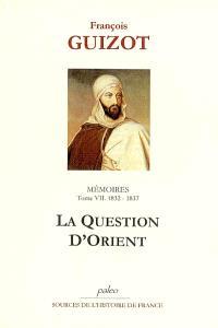 Mémoires pour servir à l'histoire de mon temps. Volume 7, La question d'Orient : 1832-1837