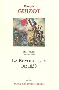 Mémoires pour servir à l'histoire de mon temps. Volume 3, La révolution de 1830 : 1830