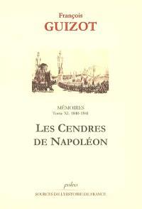 Mémoires pour servir à l'histoire de mon temps. Volume 11, Les cendres de Napoléon : 1840-1841