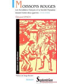 Moissons rouges : les socialistes français et la société paysanne durant l'entre-deux-guerres (1918-1940)