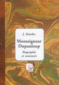 Monseigneur Dupanloup : biographie et souvenirs