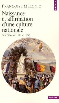 Naissance et affirmation d'une culture nationale : la France de 1815 à 1880