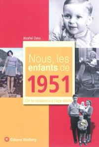 Nous, les enfants de 1951 : de la naissance à l'âge adulte