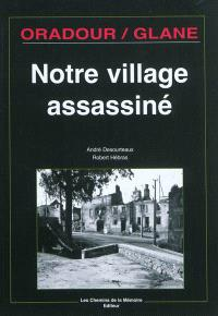 Oradour-sur-Glane : notre village assassiné