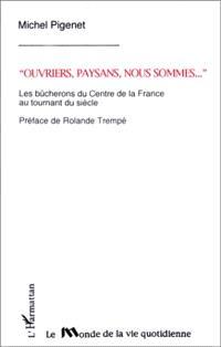Ouvriers, paysans, nous sommes... : les bûcherons du centre de la France au tournant du siècle