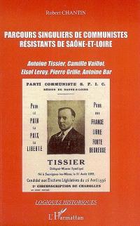 Parcours singuliers de communistes résistants de Saône-et-Loire : Antoine Tissier, Camille Vaillot, Elsof Leroy, Pierre Grille, Antoine Bar