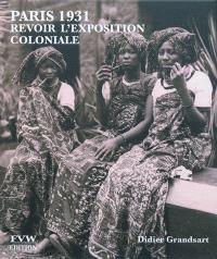 Paris 1931 : revoir l'Exposition coloniale