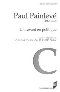 Paul Painlevé (1863-1933) : un savant en politique : actes de la journée d'études du 22 mai 2003