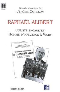 Raphaël Alibert, juriste engagé et homme d'influence à Vichy : actes du colloque organisé le 10 juin 2004