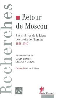 Retour de Moscou : les archives de la Ligue des droits de l'Homme, 1898-1940